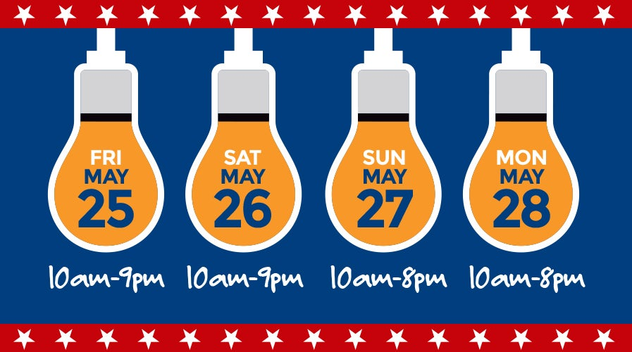 Special Memorial Day Monday Hours of 10 a.m. to 8 p.m.   Shop Now