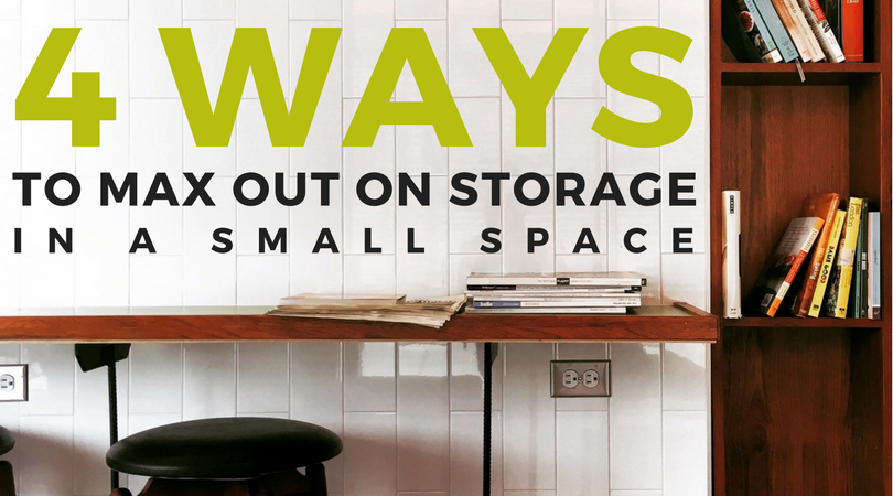 4 Ways To Max Out On Storage In A Small Space