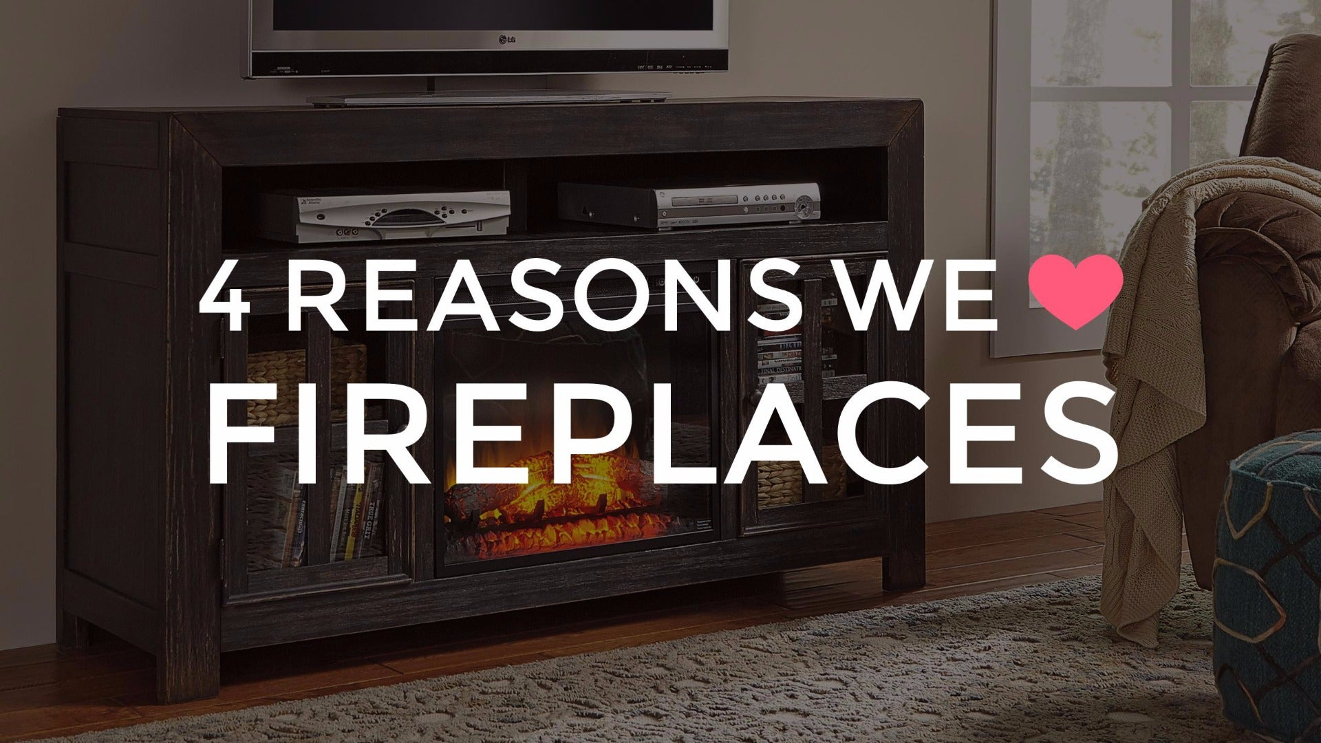 4 Reasons We Love Fireplaces | Weekends Only Furniture and Mattress